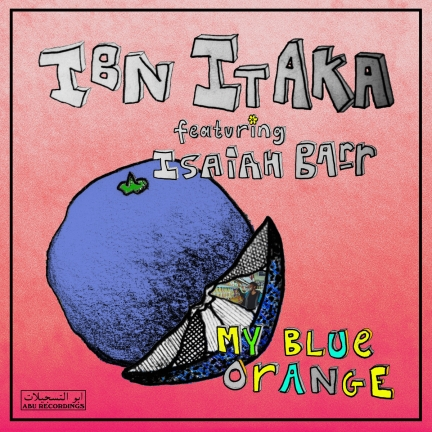Ibn Itaka ft. Isaiah Barr « My Blue Orange » (2019)